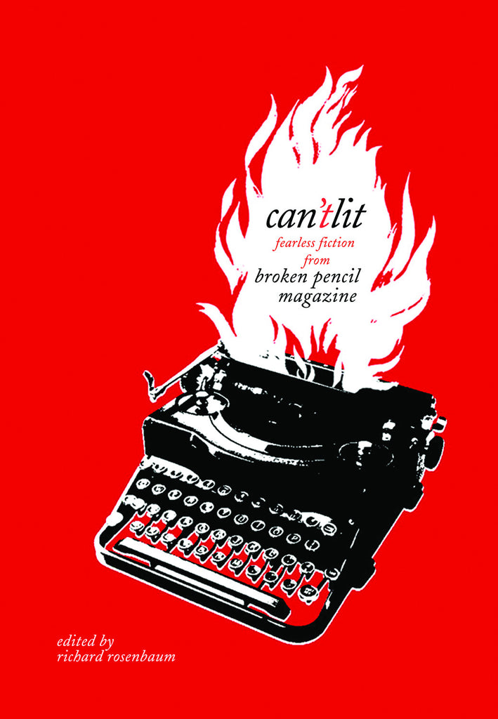 Can't Lit: Fearless Fiction from Broken Pencil Magazine - ECW Press