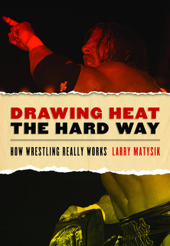 Drawing Heat the Hard Way: How Wrestling Really Works - ECW Press