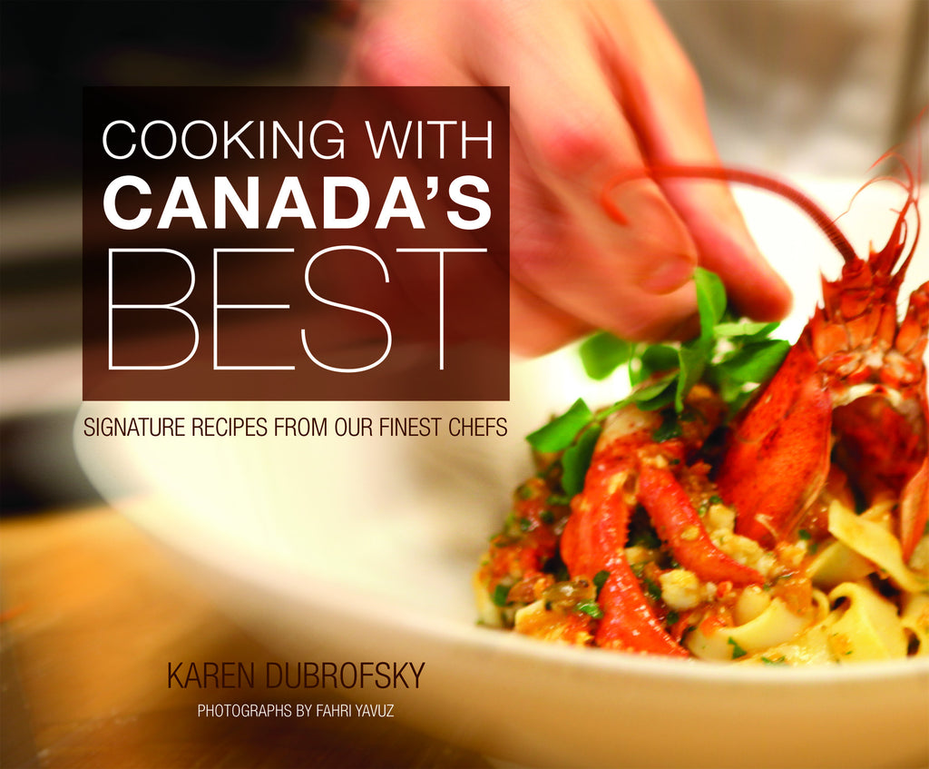 Cooking With Canada's Best: Signature Recipes from our Finest Chefs - ECW Press