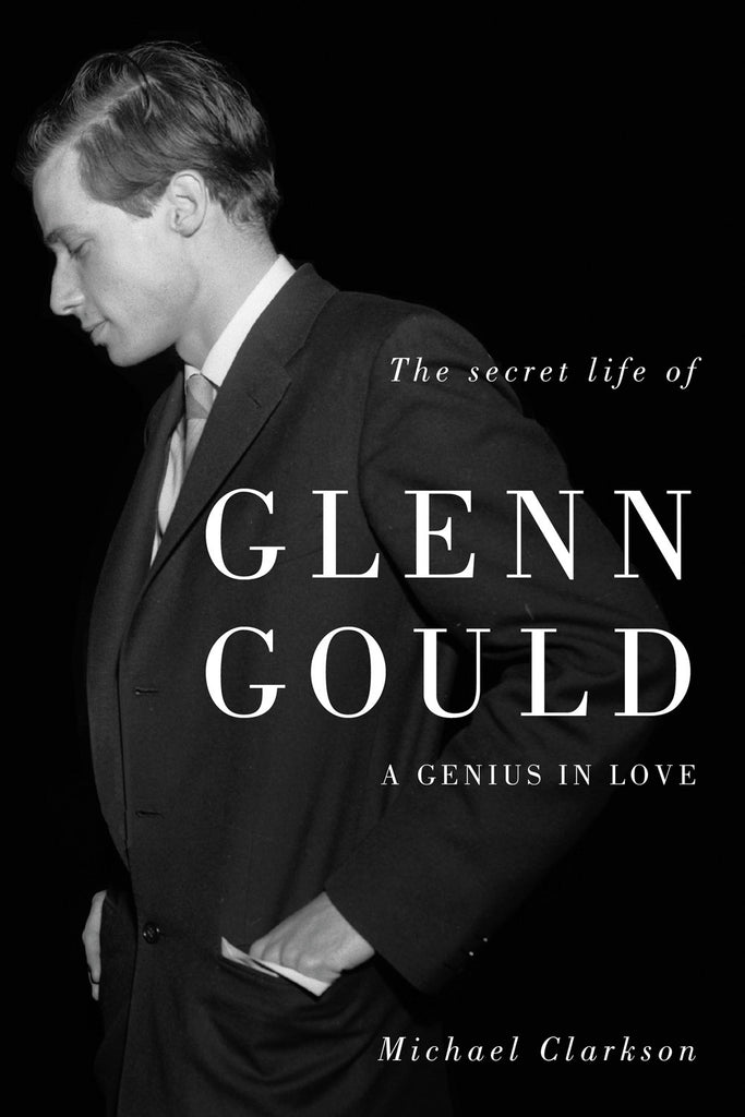 The Secret Life of Glenn Gould: A Genius in Love - ECW Press