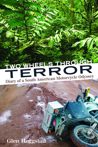 Two Wheels Through Terror: Diary of a South American Motorcycle Odyssey - ECW Press