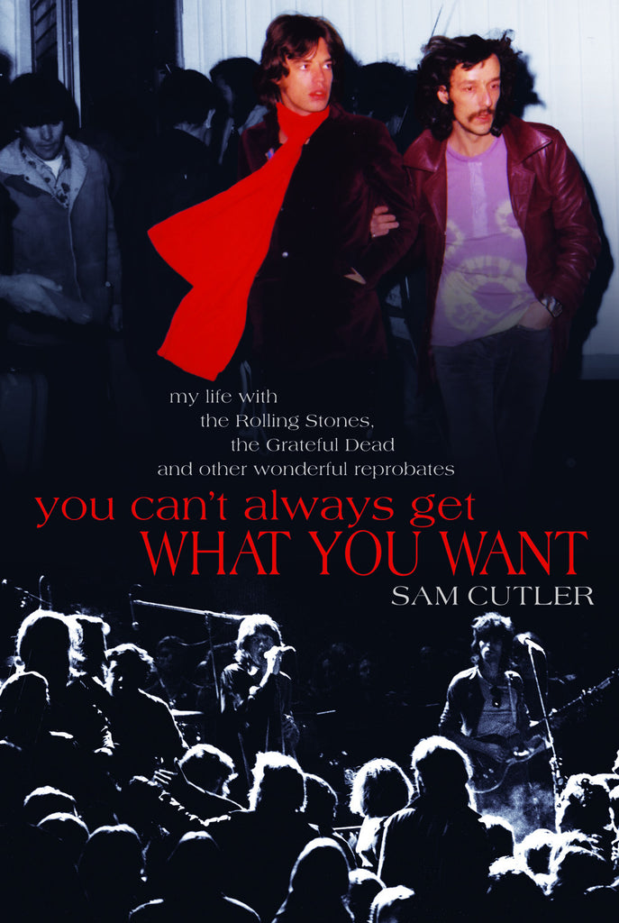 You Can't Always Get What You Want: My Life with the Rolling Stones, the Grateful Dead and other wonderful Reprobates - ECW Press