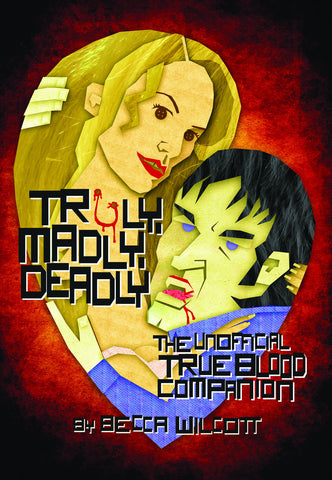 Truly, Madly, Deadly: The Unofficial True Blood Companion - ECW Press