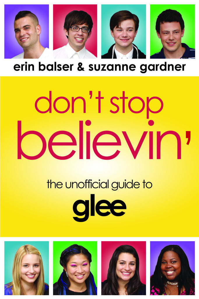 Don't Stop Believin': The Unofficial Guide to Glee - ECW Press