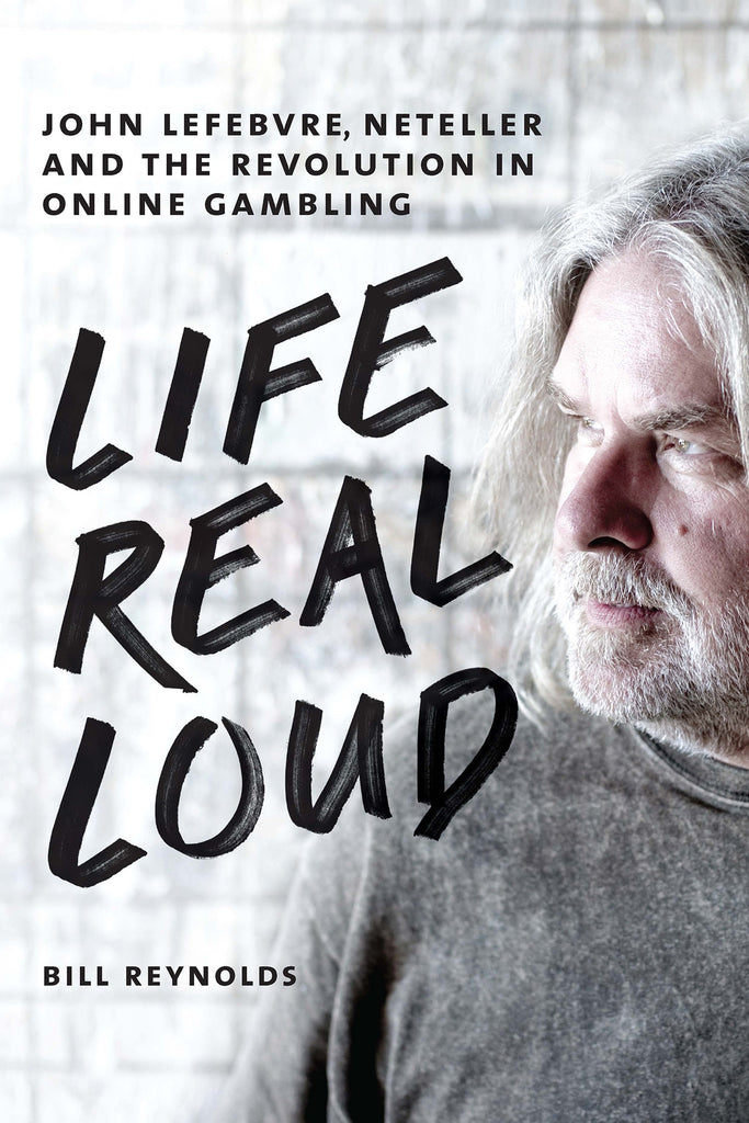 Life Real Loud: John Lefebvre, Neteller and the Revolution in Online Gambling - ECW Press
