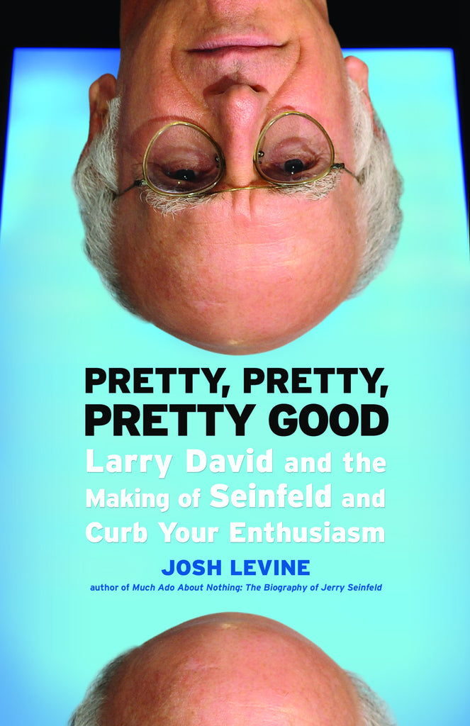 Pretty, Pretty, Pretty Good: Larry David and the Making of Seinfeld and Curb Your Enthusiasm - ECW Press