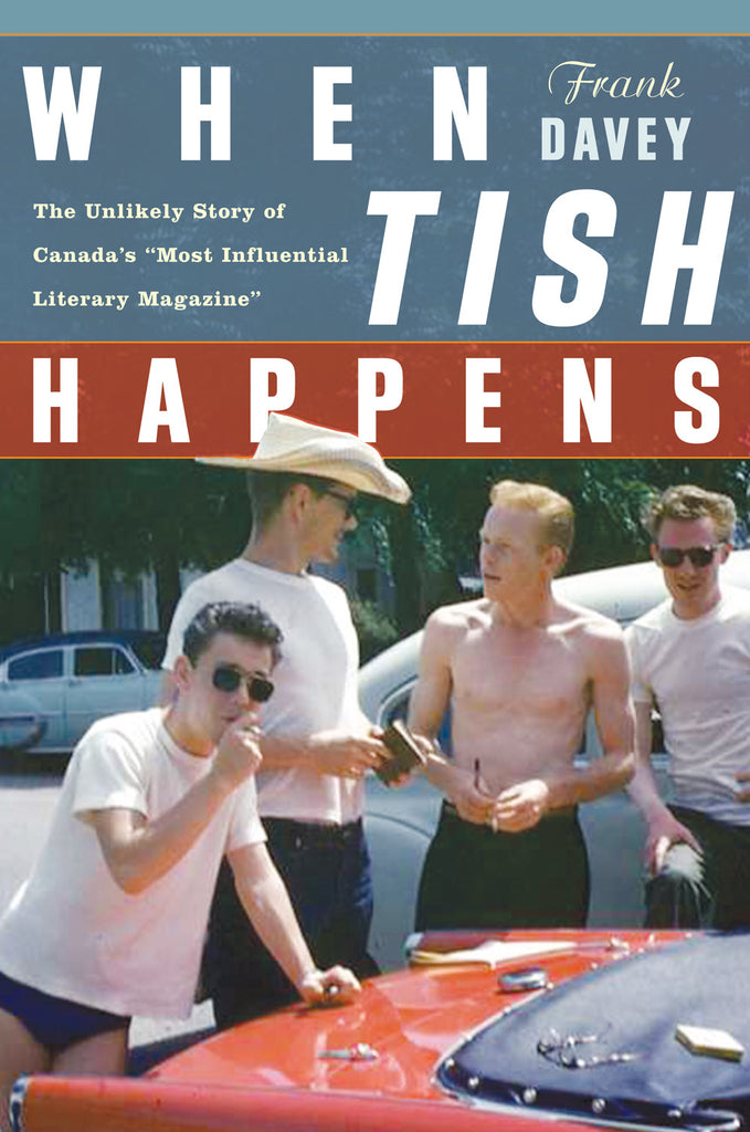 "When Tish Happens: The Unlikely Story of Canada's ""Most Influential Literary Magazine"" - ECW Press"