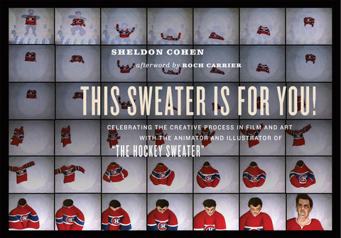 "This Sweater Is For You!: Celebrating the Creative Process in Film and Art: with the animator and illustrator of ""The Hockey Sweater"" - ECW Press"