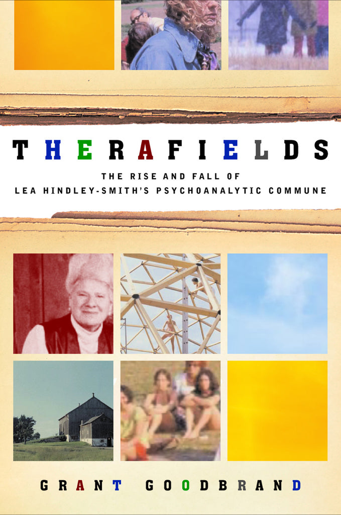 Therafields: The Rise and Fall of Lea Hindley-Smith's Psychoanalytic Commune - ECW Press