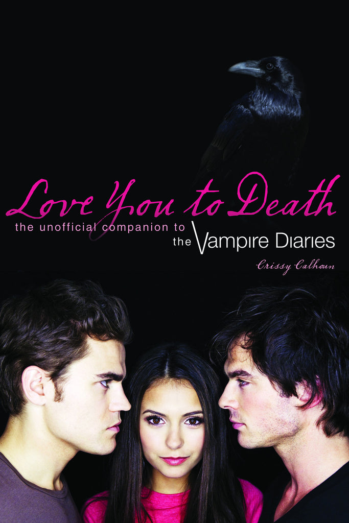 Love You to Death: The Unofficial Companion to The Vampire Diaries - ECW Press