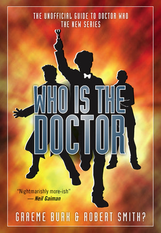 Who Is The Doctor: The Unofficial Guide to Doctor Who — The New Series - ECW Press