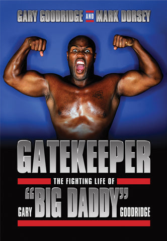 "Gatekeeper: The Fighting Life of Gary ""Big Daddy"" Goodridge - ECW Press"
