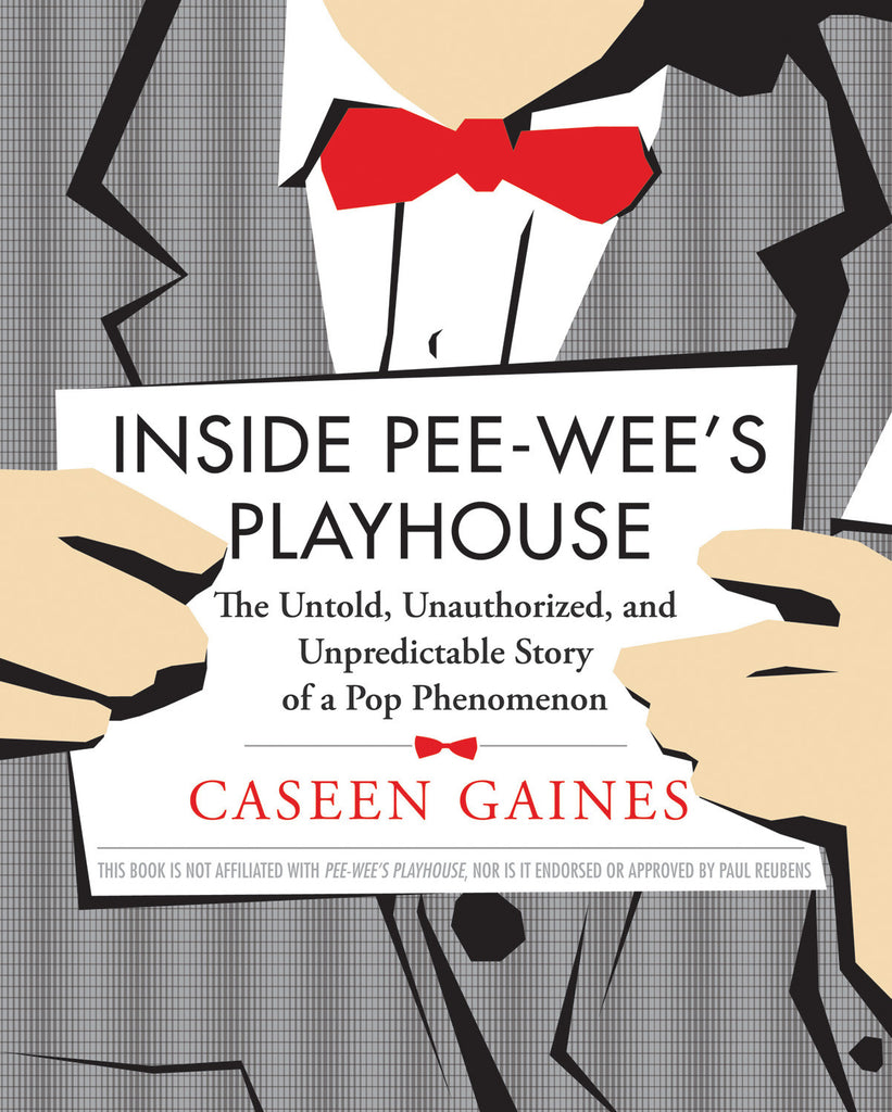 Inside Pee-wee's Playhouse: The Untold, Unauthorized, and Unpredictable Story of a Pop Phenomenon - ECW Press