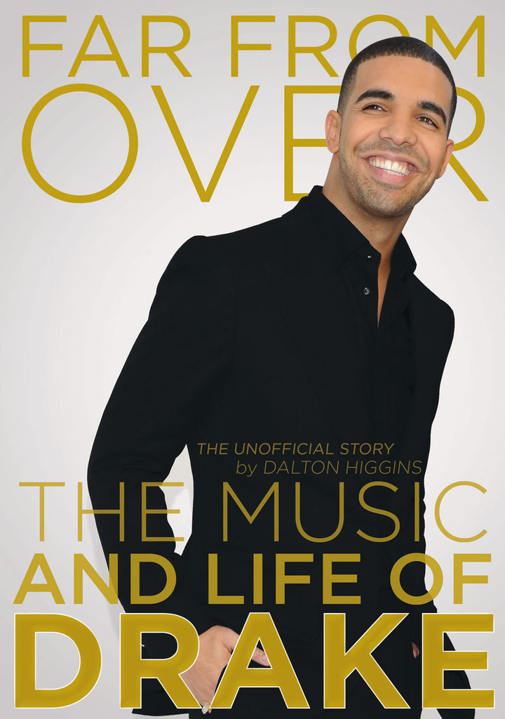 Far From Over: The Music and Life of Drake, The Unofficial Story - ECW Press