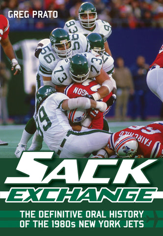 Sack Exchange: The Definitive Oral History of the 1980s New York Jets - ECW Press