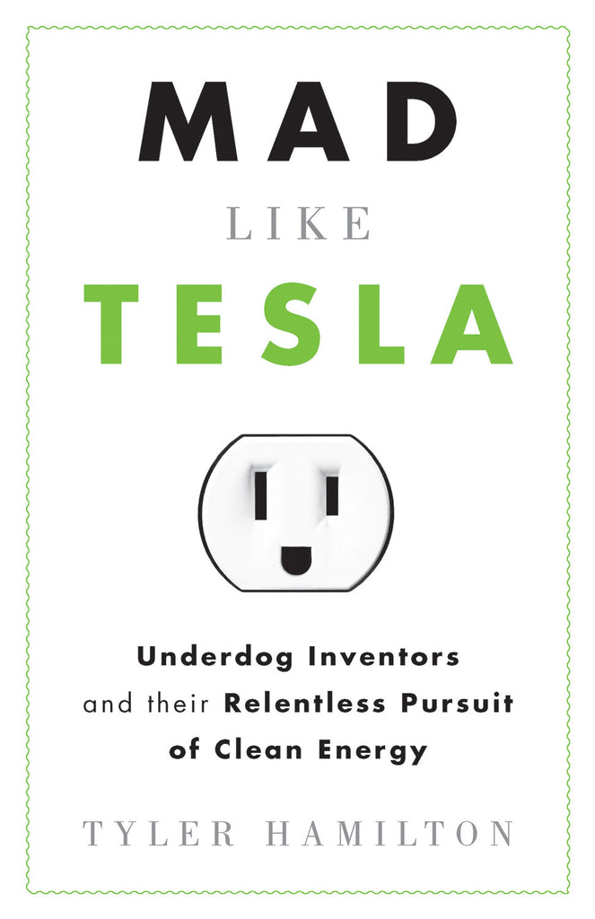 Mad Like Tesla: Underdog Inventors and their Relentless Pursuit of Clean Energy - ECW Press