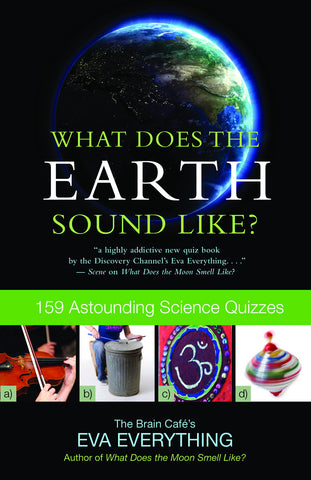 What Does the Earth Sound Like?: 159 Astounding Science Quizzes - ECW Press