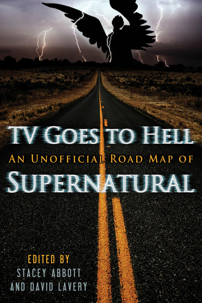 TV Goes to Hell: An Unofficial Road Map of Supernatural - ECW Press