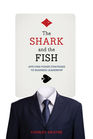The Shark and the Fish: Applying Poker Strategies to Business Leadership - ECW Press