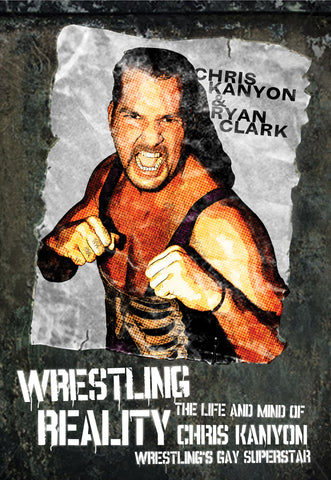 Wrestling Reality: The Life and Mind of Chris Kanyon, Wrestling's Gay Superstar - ECW Press