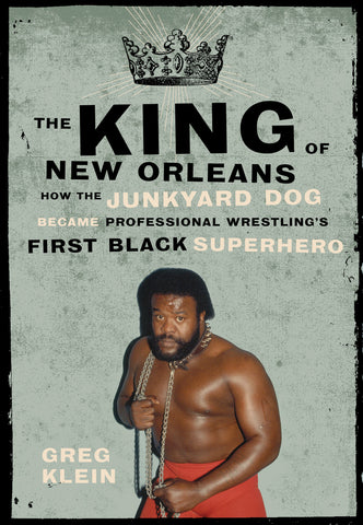 The King of New Orleans: How the Junkyard Dog Became Professional Wrestling's First Black Superstar - ECW Press