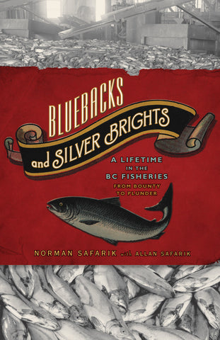 Bluebacks and Silver Brights: A Lifetime in the B.C. Fisheries from Bounty to Plunder - ECW Press