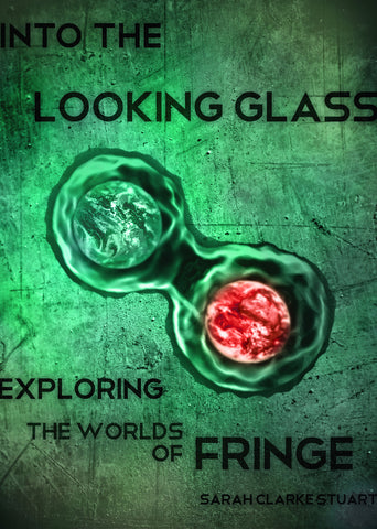 Into the Looking Glass: Exploring the Worlds of Fringe - ECW Press