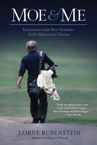 Moe and Me: Encounters with Moe Norman, Golf's Mysterious Genius - ECW Press