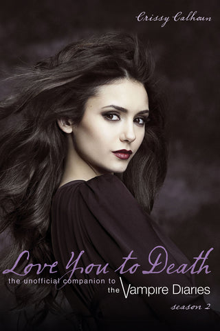 Love You to Death — Season 2: The Unofficial Companion to The Vampire Diaries - ECW Press