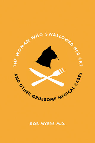 The Woman Who Swallowed Her Cat: And Other Gruesome Medical Tales - ECW Press