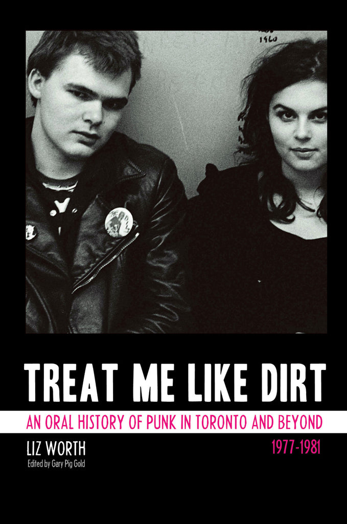 Treat Me Like Dirt: An Oral History of Punk in Toronto and Beyond 1977-1981 - ECW Press