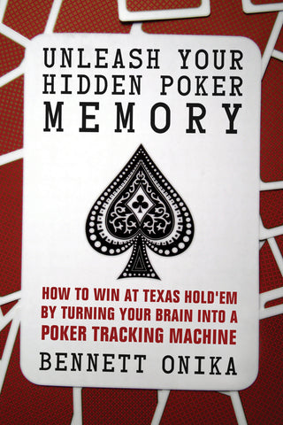 Unleash Your Hidden Poker Memory: How to Win at Texas Hold'Em by Turning your Brain into a Poker Tracking Machine - ECW Press