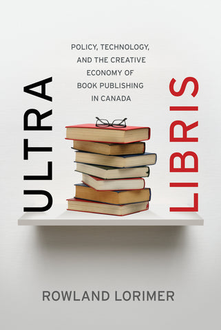 Ultra Libris: Policy, Technology, and the Creative Economy of Book Publishing in Canada - ECW Press