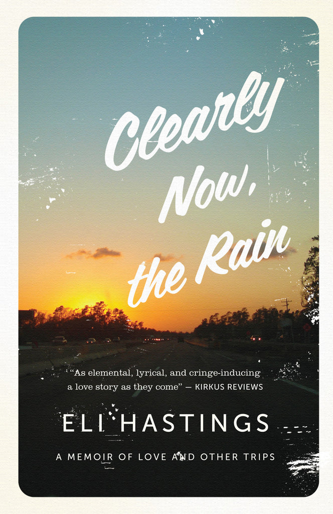 Clearly Now, the Rain: A Memoir of Love and Other Trips - ECW Press