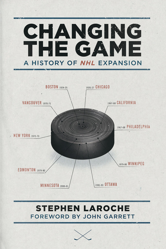 Changing the Game: A History of NHL Expansion - ECW Press