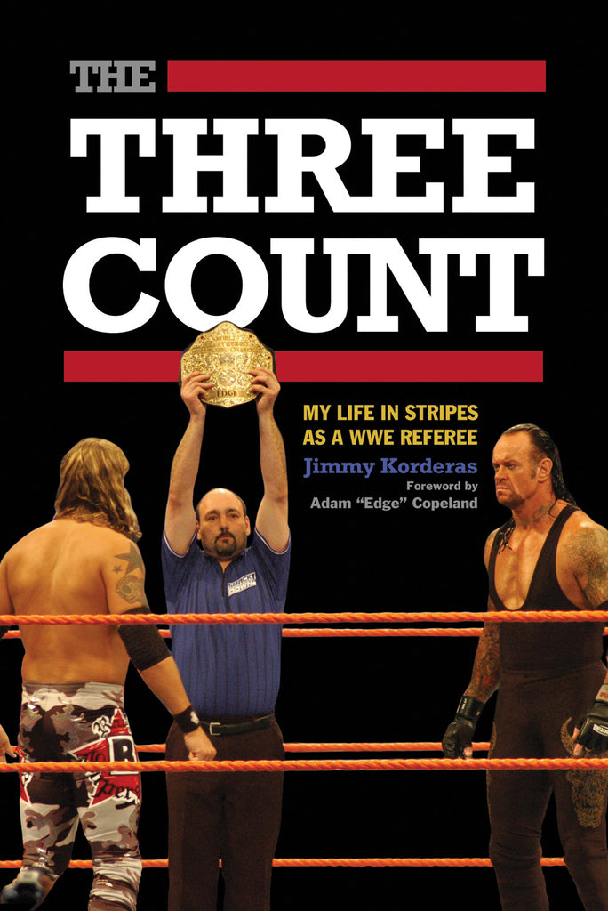 The Three Count: My Life in Stripes as a WWE Referee - ECW Press