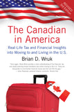 The Canadian in America, Revised: Real-Life Tax and Financial Insights into Moving to and Living in the U.S. - ECW Press  - 1