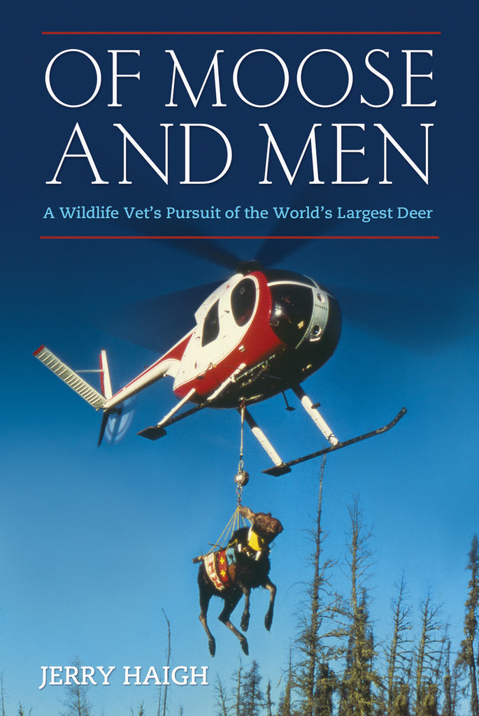 Of Moose and Men: A Wildlife Vet's Pursuit of the World's Largest Deer - ECW Press