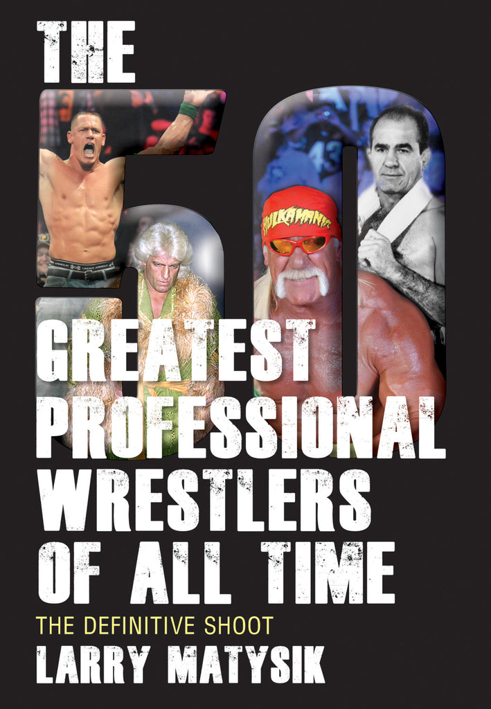 The 50 Greatest Professional Wrestlers of All Time: The Definitive Shoot - ECW Press