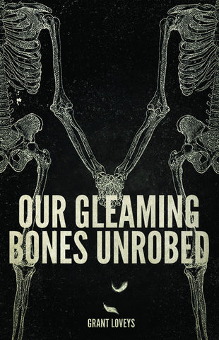 Our Gleaming Bones Unrobed - ECW Press