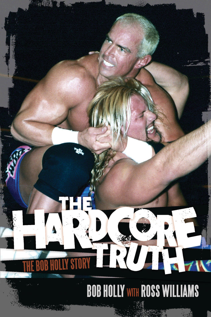 The Hardcore Truth: The Bob Holly Story - ECW Press
