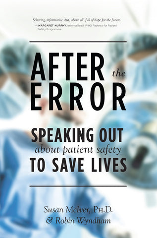 After the Error: Speaking Out About Patient Safety to Save Lives - ECW Press