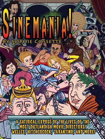 Sinemania!: A Satirical Exposé of the Lives of the Most Outlandish Movie Directors: Welles, Hitchcock, Tarantino, and More! - ECW Press