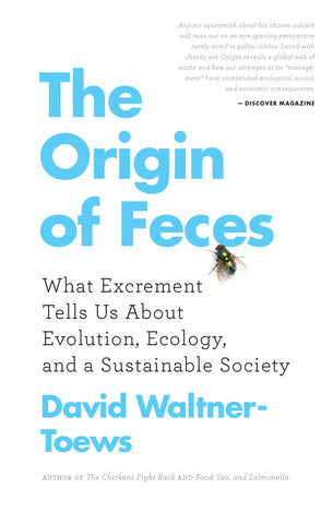 The Origin of Feces: What Excrement Tells Us About Evolution, Ecology, and a Sustainable Society - ECW Press