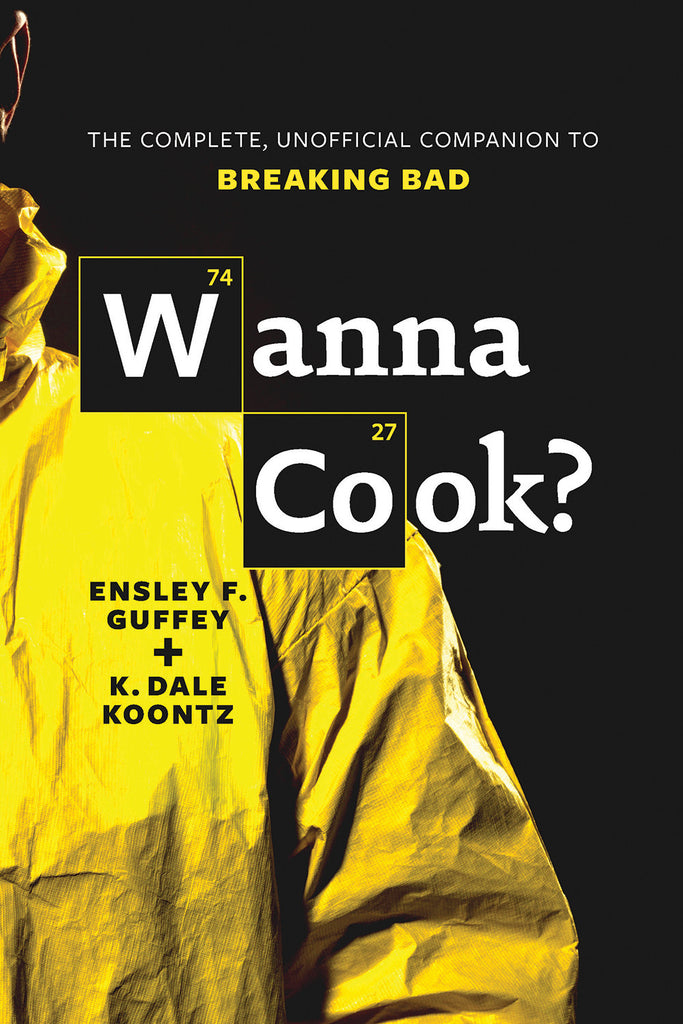 Wanna Cook?: The Complete, Unofficial Companion to Breaking Bad - ECW Press