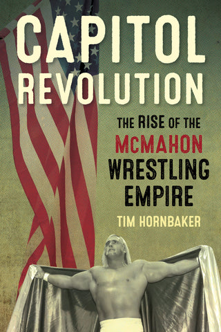 Capitol Revolution: The Rise of the McMahon Wrestling Empire - ECW Press
