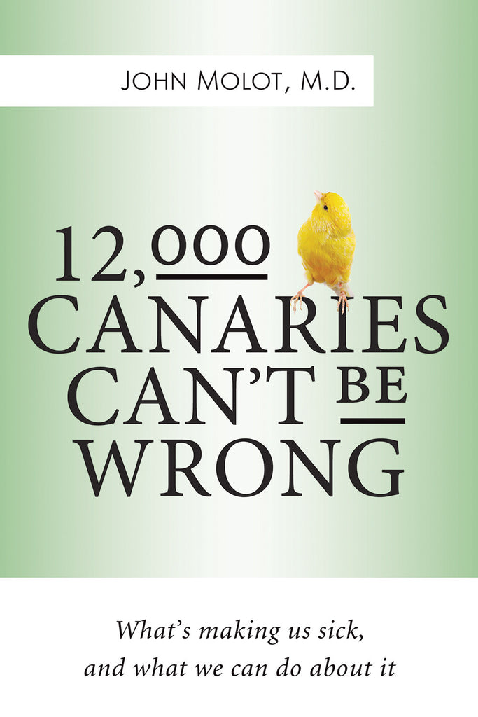 12,000 Canaries Can't Be Wrong: What's Making Us Sick and What We Can Do About It - ECW Press