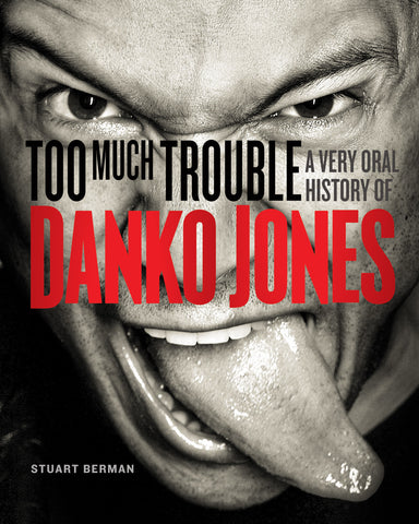 Too Much Trouble: A Very Oral History of Danko Jones - ECW Press