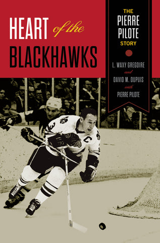 Heart of the Blackhawks: The Pierre Pilote Story - ECW Press