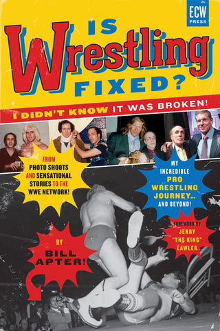 Is Wrestling Fixed? I Didn't Know It Was Broken!: From Photo Shoots and Sensational Stories to the WWE Network — My Incredible Pro Wrestling Journey! and Beyond ... - ECW Press